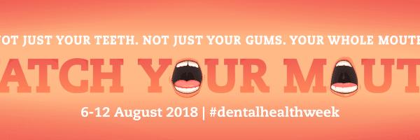 Dental Health Week, Oral health is teeth, gums and oral cancer screening too.
